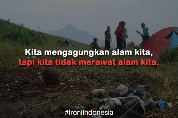Foto Ironi Indonesia Kita Mengagumkan Alam Tapi Kita Tak Merawatnya