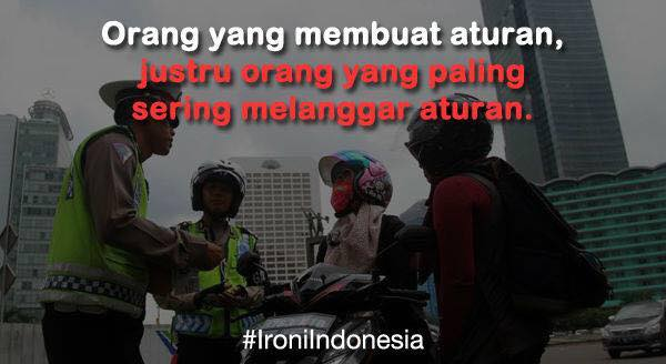 Foto Ironi Indonesia Yang Membuat Aturan Dia Yang Melanggar